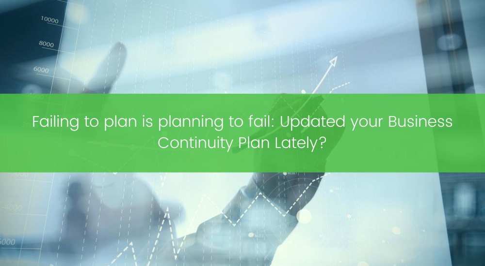 Failing to plan is planning to fail: Updated your Business Continuity Plan Lately?