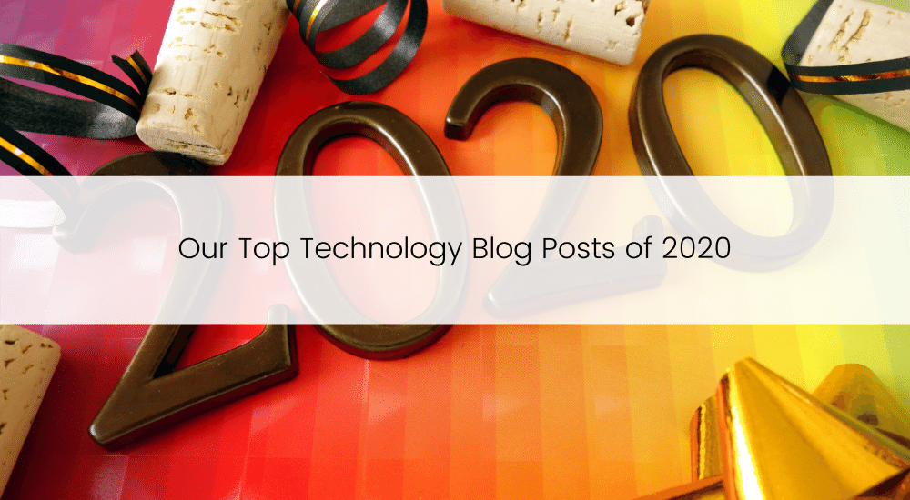 Our Top Technology Blog Posts of 2020