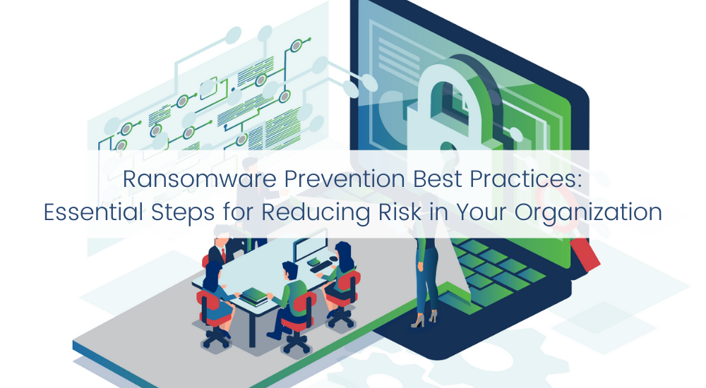 Ransomware Prevention Best Practices: Essential Steps for Reducing Risk in Your Organization