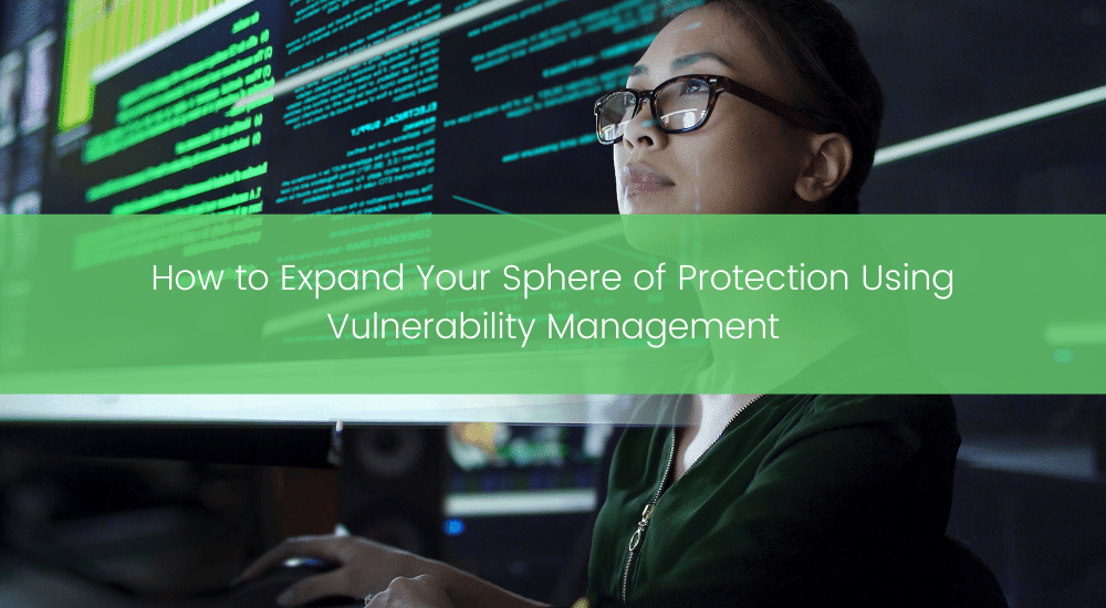 How to Expand Your Sphere of Protection Using Vulnerability Management