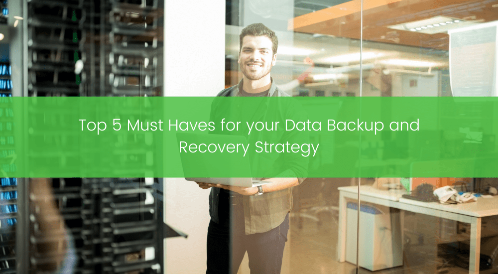 Top 5 Must-Haves for your Data Backup and Recovery Strategy